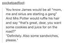 """And can you cut off the crusts please?"" I can totally imagine Sirius asking Mrs. Potter this. Harry Potter Marauders, Marauders Era, Harry Potter Fandom, Harry Potter Memes, Jily, Drarry, Yer A Wizard Harry, Wolfstar, James Potter"