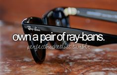 own a pair of ray-bans