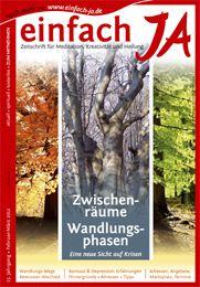 """""""ZWISCHENRÄUME - WANDLUNGSPHASEN"""" ...... """"einfach JA"""" - Zeitschrift für Meditation, Kreativität und Heilung - in Sachsen, Thüringen, Sachsen-Anhalt, Brandenburg - spirituell, kostenlos, Angebote, alternative, Methoden, Gesundheit, Ratgeber, Adressen, Termine ..... GRATIS ONLINE LESEN: http://issuu.com/einfachja/docs/feb-maerz-2012_zwischenraeume-wandlungsphasen"""
