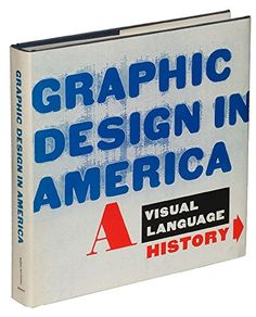 Graphic Design in America: A Visual Language History by Mildred Friedman