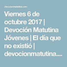 Viernes 6 de octubre 2017 | Devoción Matutina Jóvenes | El día que no existió | devocionmatutina.com