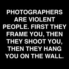 Just a little humor. Photo Quotes, Picture Quotes, Truth Quotes, Life Quotes, Photography Quotes Funny, Photographer Quotes, Camera Quotes, Hiking Quotes, Froy Gutierrez