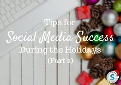Social Media Monday: Tips for Success During The Holidays (Part 2)