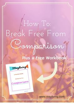 How to Break Free From Comparison + A Free Workbook - May Living