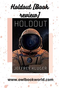Holdout is a sci-fi thriller by Jeffrey Kluger. The book follows an astronaut who gets stuck in space. She refuses to leave until things on earth start to change.