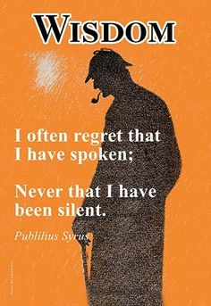 WISDOM: I often regret that I have spoken; never that I have been silent. Quotable Quotes, Wisdom Quotes, Quotes To Live By, Motivational Quotes, Inspirational Quotes, The Words, I Have Spoken, Positive Words, Positive Vibes
