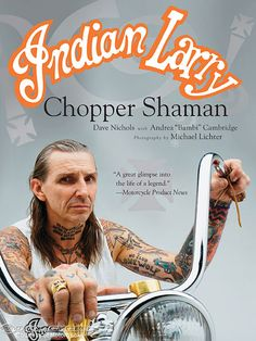"""Indian Larry Chopper Shaman"""" combines wonderful photography and excellent writing in a compelling biography on one of the most enigmatic men to grace our industry. Description from motorcycle-usa.com. I searched for this on bing.com/images"""
