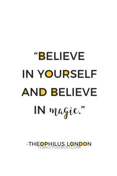 """""""Believe in yourself and believe in magic."""" ― Theophilus London. Click here for 39 quotes that boost your self-confidence and inspire you to believe in yourself."""