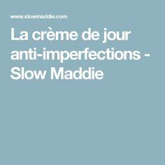 La crème de jour anti-imperfections - Slow Maddie