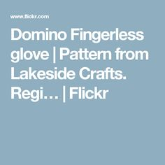 Domino Fingerless glove | Pattern from Lakeside Crafts. Regi… | Flickr