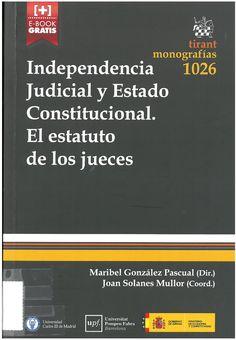 González Pascual, Mª Isabel: Independencia judicial y Estado constitucional: el estatuto de los jueces. Valencia : Tirant lo Banch, 2016, 260 p.