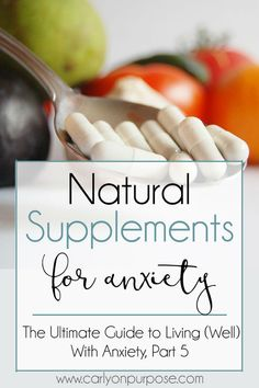 The Ultimate Guide to Living (Well) With Anxiety, Part 5 - Natural Supplements…