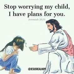 Jesus quote, stop worrying my child, I have plans for you, Jeremiah Faith Prayer, God Prayer, Prayer Quotes, Bible Verses Quotes, Jesus Quotes, Faith In God, Bible Scriptures, Faith Quotes, Wisdom Quotes