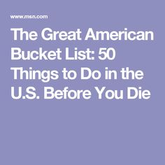 The Great American Bucket List: 50 Things to Do in the U.S. Before You Die
