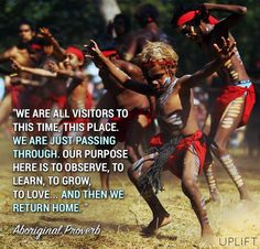 We are all visitors to this time and place. We are just passing through. Our purpose here is to observe, to learn, to grow, to Love. and then we return home ☼ Australian Aboriginal proverb Quotes To Live By, Life Quotes, Qoutes, African Proverb, We Are All Connected, Reminder Quotes, Knowledge And Wisdom, Empowerment Quotes, Spiritual Awakening