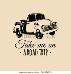 Take me on a road trip motivational quote with old pickup sketch. Hand drawn car illustration for store, garage etc. Road Trip Quotes, Travel Quotes, Volvo, Jaguar, Peugeot, Happy New Year Letter, Griffin Logo, Ferrari, Mercedes Benz