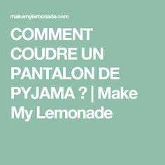 COMMENT COUDRE UN PANTALON DE PYJAMA ?   Make My Lemonade