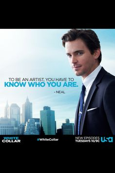 To be an artist, you have to know who you are. -Neal Caffrey