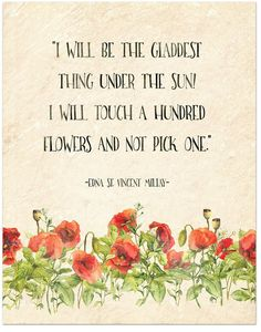 Touch a Hundred Flowers and Not Pick One - Edna St. Vincent Millay Literary Quote. Fine Art Print Fo