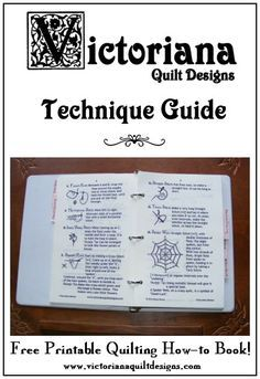 Victoriana Quilt Designs Technique Guide - A free printable book with lot's of quilting how to information. I keep it in a little binder, and have divided the sections to make them easier to find! Here's the link where you can request the files, to make your own copy! http://www.victorianaquiltdesigns.com/VictorianaQuilters/Library/Techniques/Techniques.htm #quilting