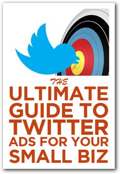 The Ultimate Guide to Twitter Advertising for Your Small Business