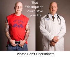 We get in trouble for judging people by the color of their skin, the clothes on their back, or the house they live in. Why are tattoos any different? Stop discriminating...