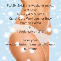 "Women's fitness videos on sale THIS WEEKEND ONLY (Jan 4 & 5, 2014). ""Quick Core Workouts"" (NEW!) is 60% off the regular price!"