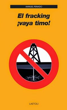 El fracking : ¡vaya timo!: http://kmelot.biblioteca.udc.es/record=b1527247~S1*gag