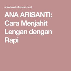 ANA ARISANTI: Cara Menjahit Lengan dengan Rapi Diy And Crafts, Sewing Projects, Sewing Patterns, Crochet, Blog, Tutorials, Faces, Knit Crochet, Patron De Couture