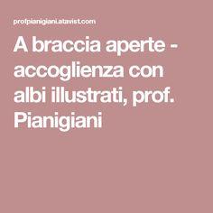 A braccia aperte - accoglienza con albi illustrati, prof. Pianigiani
