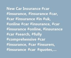 New Car Insurance #car #insurance, #insurance #car, #car #insurance #in #uk, #online #car #insurance, #car #insurance #online, #insurance #car #search, #fully #comprehensive #car #insurance, #car #insurers, #insurance #car #quotes, #insurance #cars #uk http://columbus.remmont.com/new-car-insurance-car-insurance-insurance-car-car-insurance-in-uk-online-car-insurance-car-insurance-online-insurance-car-search-fully-comprehensive-car-insurance-car-ins/  # New Car Insurance We know it's…