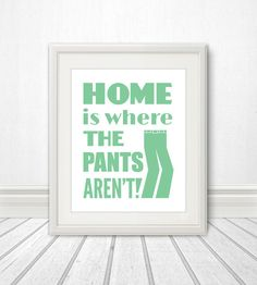 Home is Where the Pants Aren't Clothing Print by BentonParkPrints, $12.00 lol @Melinda Bagaman