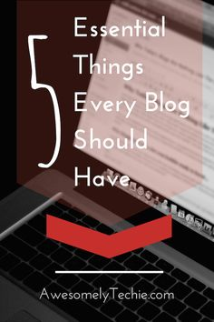 5 Essential Things Every Blog Should Have | Awesomely Techie
