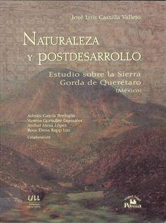 Naturaleza y postdesarrollo : estudio sobre la Sierra Gorda de Querétaro (México) / José Luis Castilla Vallejo México : Porrúa, 2008