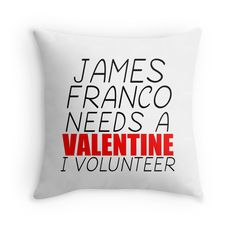 """""""JAMES FRANCO NEEDS A VALENTINE"""" Throw Pillows by Divertions 