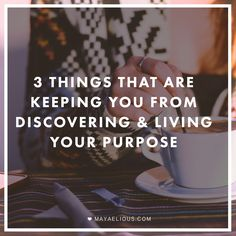 3 Things That Are Keeping You From Discovering & Living Your Purpose