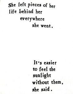 she left pieces of her life behind her everywhere she went, it's easier to feel the sunlight without them she said, words quote, typography, typewriter