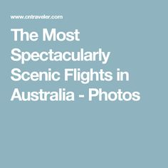 The Most Spectacularly Scenic Flights in Australia - Photos
