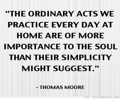 The ordinary acts we practice every day at home are more importance to the soul than their simplicity might suggest