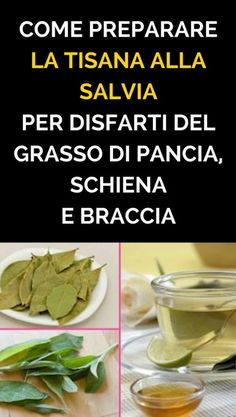 The infusion that eliminates belly fat, back and arms .- L'infuso che elimina il grasso di pancia, schiena e braccia in 4 giorni How to Prepare Sage Herbal Tea for Destruction of Belly Fat, Back and Arms - Herbal Remedies, Health Remedies, Natural Remedies, Salvia, Chocolate Slim, 1200 Calories, Raw Food Recipes, Healthy Cooking, Healthy Habits