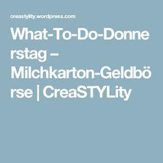 What-To-Do-Donnerstag – Milchkarton-Geldbörse   CreaSTYLity