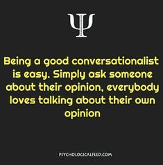 being a good conversationalist is easy. simply ask someone about their opinion, everybody loves talking about their own opinion. Psychology Says, Psychology Fun Facts, Psychology Quotes, Fact Quotes, Life Quotes, Qoutes, Wierd Quotes, Goal Quotes, Quotes Quotes