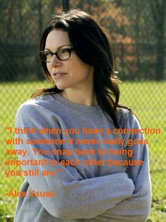My edit of an extremely true quote said by Alex Vause (Laura Prepon) in Orange is the New Black