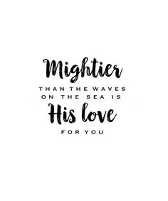 Mightier Than the Waves on the Sea is His Love For You Christian Biblical Printable Quotes Gods Love Quotes, Love Yourself Quotes, God Loves You Quotes, Jesus Loves You, God Loves Me, Bible Verses Quotes, Faith Quotes, Biblical Inspirational Quotes, Scriptures