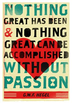 Nothing great has been & nothing great can be accomplished without PASSION