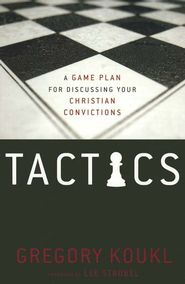 Tactics: A Game Plan for Discussing Your Christian Convictions  - Gregory Koukl