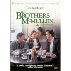 The Brothers McMullen - Edward Burns at his absolute finest. I don't think anything can top the witty banter and the display of dysfunctional family dynamics that he displays in his debut writing/directing submission.