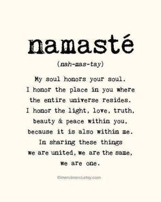 I love this definition. Such beautiful power in one little word...~ we finish every class with ' namaste' ~ I love it.