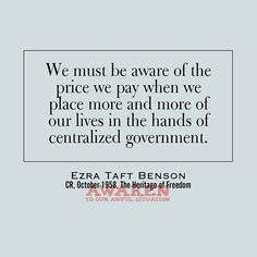 We must be aware of the price we pay when we place more and more of our lives in the hands of centralized government.