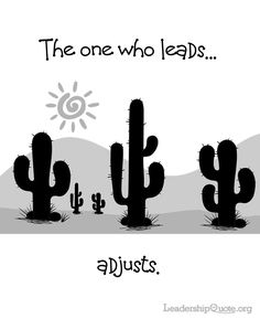 The one who leads, adjusts.
